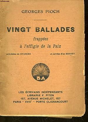 VINGT BALLADES FRAPPEES A L'EFFIGIE DE LA PAIX: PIOCH GEORGES