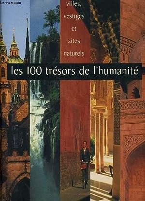 LES 100 TRESORS DE L'HUMANITE - VILLES, VESTIGES ET SITES NATURELS.: COLLECTIF