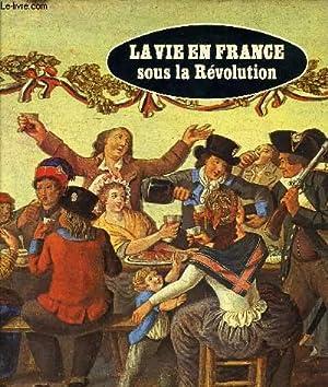 LA VIE EN FRANCE SOUS LA REVOLUTION.: ROUX J. -