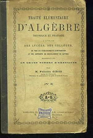 TRAITE ELEMENTAIRE D'ALGEBRE THEORIQUE ET PRATIQUE A: M. FELICIEN GIROD
