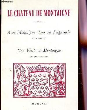 LE CHATEAU DE MONTAIGNE / AVEC MONTAIGNE DANS SA SEIGNEURIE - UNE VISITE A MONTAIGNE.: GARDEAU...