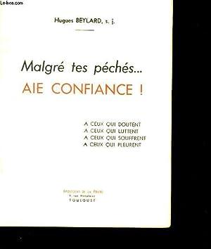 MALGRE TES PECHES. AIE CONFIANCE!: HUGUES BEYLARD.