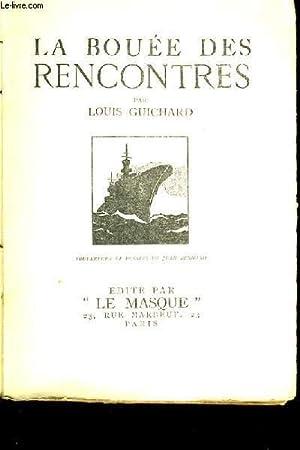 LA BOUEE DES RENCONTRES.: LOUIS GUICHARD.