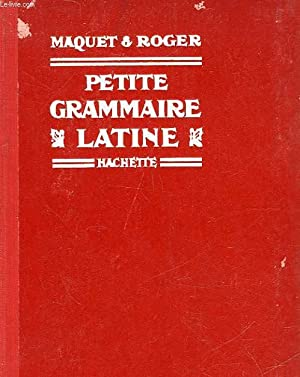 PETITE GRAMMAIRE LATINE - CLASSE DE 6° ET DE 5°: MAQUET CH - ROGER M.