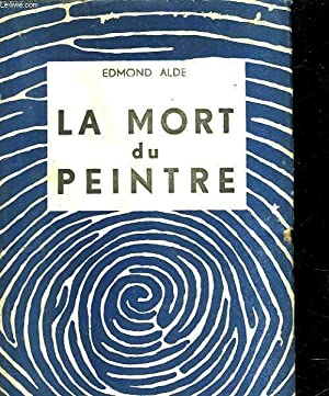 LA MORT DU PEINTRE: ALDE EDMOND