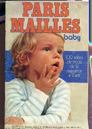 PARIS MAILLES BABY - N°21 / 100 IDDES DE TRICOTS DE LA NAISSANCE A 2 ANS / POLLEN - ...