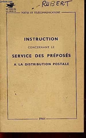 INSTRUCTION CONCERNANT LE SERVICE DES PREPOSES ALA DISTRIBUTION POSTALE / N°500-56.: ...