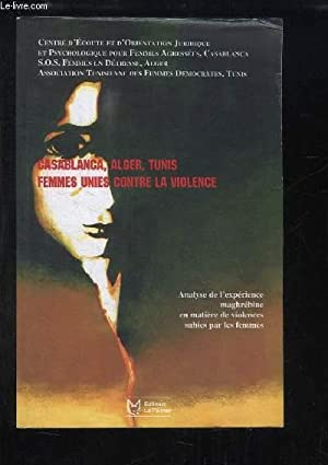 Casablanca, Alger, Tunis. Femmes unies contre la violence. Analyse de l'expérience ...