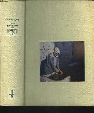 LA VIE QUOTIDIENNE EN PALESTINE AU TEMPS DE JESUS: DANIEL-ROPS