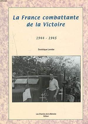 LA FRANCE COMBATTANTE DE LA VICTOIREZ 1944-1945.: DOMINIQUE LORMIER
