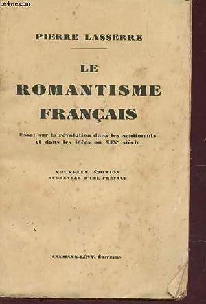 LE ROMANTISME FRANCAIS - ESSAI SUR LA REVOLUTION DANS LES SENTIMENTS ET DANS LES IDEES AU XIXe ...