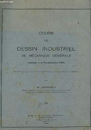 COURS DE DESSIN INDUSTRIEL DE MECANIQUE GENERALE - CONFORME A LA NORMALISATION CNM.: GRANGER R.