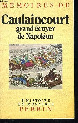 MEMOIRES DE CAULAINCOURT. GRAND ECUYER DE NAPOLEON.: CAULAINCOURT
