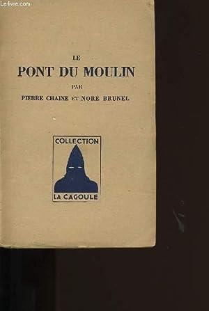 LE PONT DU MOULIN.: PIERRE CHAINE ET NORE BRUNEL.