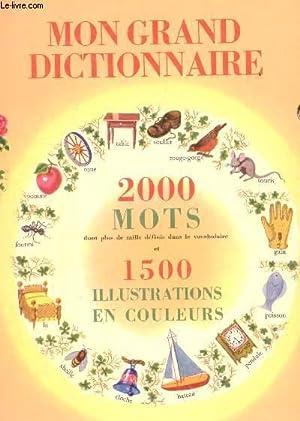 MON GRAND DICTIONNAIRE - 2000 MOTS ET 1500 ILLUSTRATIONS EN COULEURS.: COLLECTIF
