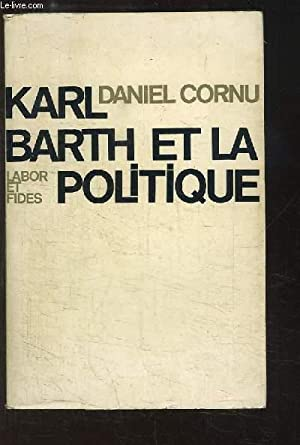 Karl Barth et la Politique.: CORNU Dan