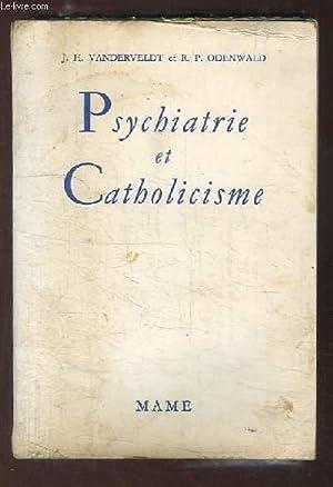 Psychiatrie et Catholicisme.: VANDERVELDT J.H. et ODENWALD R.P.