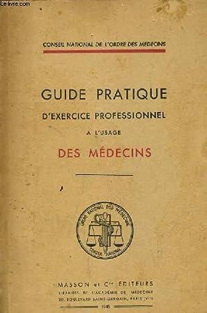 GUIDE PRATIQUE D'EXERCICE PROFESSIONNEL L'USAGE DES MEDECINS.: CONSEIL NATIONAL DE ...