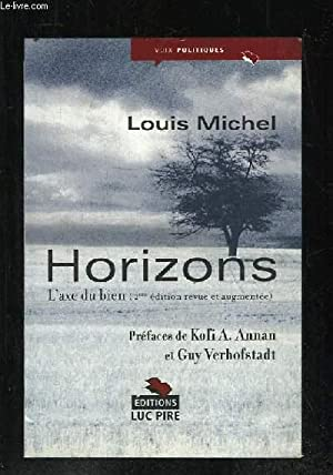 HORIZONS. L AXE DU BIEN. SECONDE EDITION REVUE ET AUGMENTEE.: MICHEL LOUIS.