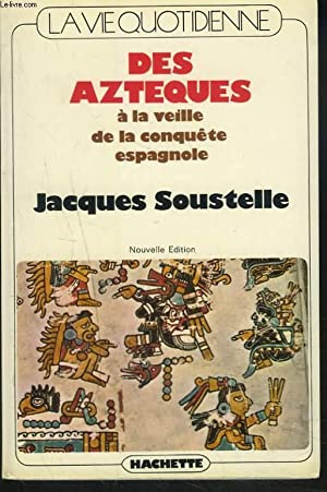 LA VIE QUOTIDIENNE DES AZTEQUES A LA VEILLE DE LA CONQUÊTE ESPAGNOLE.: JACQUES SOUSTELLE