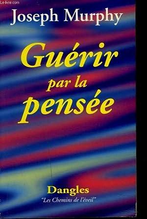 GUERIR PAR LA PENSEE: JOSEPH MURHY