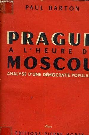 PRAGUE A L'HEURE DE MOSCOU - ANALYSE D'UNE DEMOCRATIE POPULAIRE.: BARTON PAUL