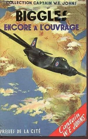 BIGGLES ENCORE A L'OUVRAGE.: CAPTAIN W.E. JOHNS