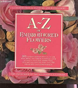 A-Z OF EMBROIDERED FLOWERS : 100 GLORIOUS: COLLECTIF