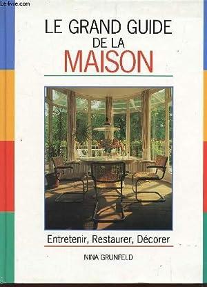 LE GRAND GUIDE DE LA MAISON / ENTRETENIR, RESTAURER, DECORER.: GRUNFELD NINA