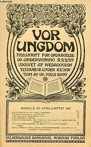 VOR UNGDOM, APRIl 1915, TIDSSKRIFT FOR OPDRAGELSE OG UNDERVISNING UDGIVET AF PÆDAGOGISK ...