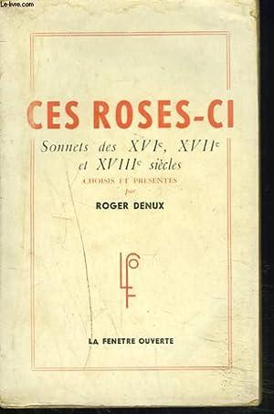 CES ROSES-CI. SONNETS DES XVIe, XVIIe et XVIIIe SIECLES.: ROGER DENUX