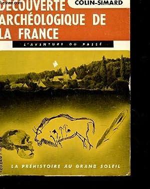 DECOUVERTE ARCHEOLOGIQUE DE LA FRANCE - TOME 1 : LA PREHISTOIRE AU GRAND SOLEIL (PALEOLITHIQUE) &#...