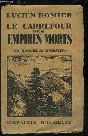 Le Carrefour des Empires Morts. Du Danube au Dniester.: ROMIER Lucien