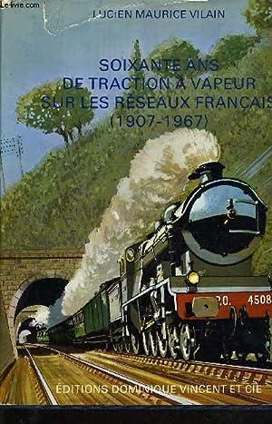 SOIXANTE ANS DE TRACTION A VAPEUR SUR LES RESEAUX FRANCAIS (1907-1967).: LUCIEN MAURICE VILAIN
