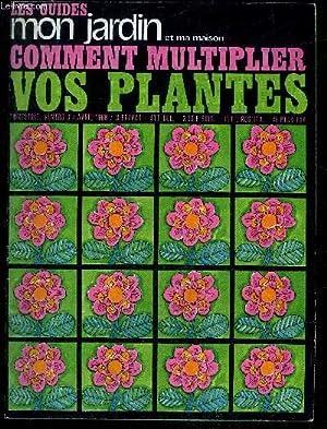 COMMENT MULTIPLIER VOS PLANTES - LES GUIDE MON JARDIN ET MA MAISON TRIMESTRIEL N° 6: COLLECTIF