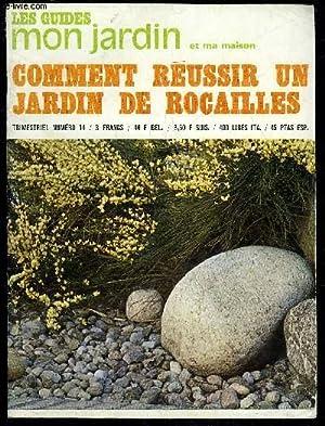 COMMENT REUSSIR UN JARDIN DE ROCAILLES - LES GUIDE MON JARDIN ET MA MAISON TRIMESTRIEL N° 14: ...