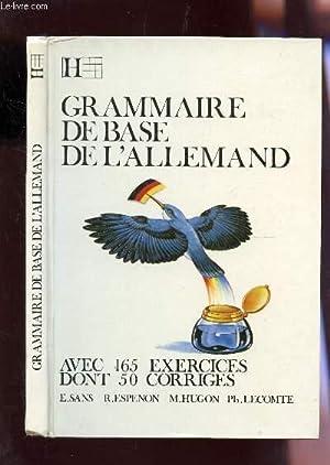 GRAMMAIRE DE BASE DE L'ALLEMAND - AVEC 165 EXERCICES DONT 50 CORRIGES.: SANS / ESPENON / HUGON...
