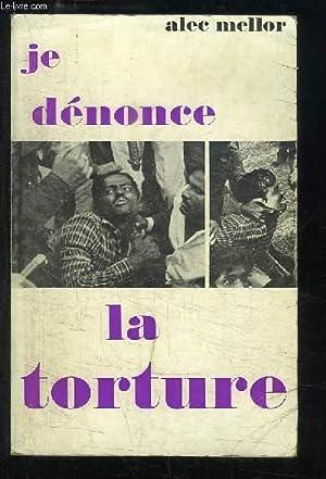 Je dénonce la torture !: MELLOR Alec