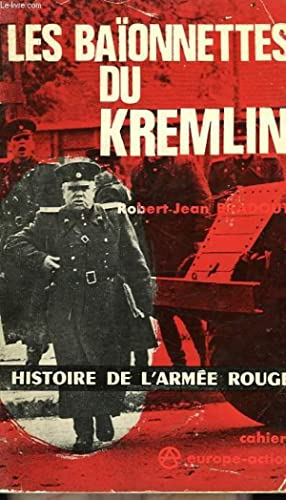 LES BAIONNETTES DU KREMLIN: BRADOUT ROBERT-JEAN