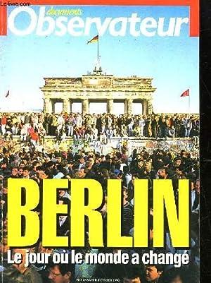 DOCUMENTS OBSERVATEUR - BERLIN LE JOUR OU LE MONDE A CHANGE: COLLECTIF