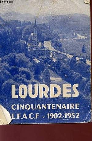 LOURDES - CINQUANTENAIRE - L.F.A.C.F. - 1902 / 1952.: COLLECTIF - LIGUE FEMININE D'ACTION ...