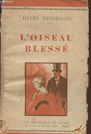 L'OISEAU BLESSE.: DUVERNOIS HENRI.