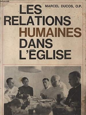 LES RELATIONS HUMAINES DANS L'EGLISE.: DUCOS MARCEL O.P.
