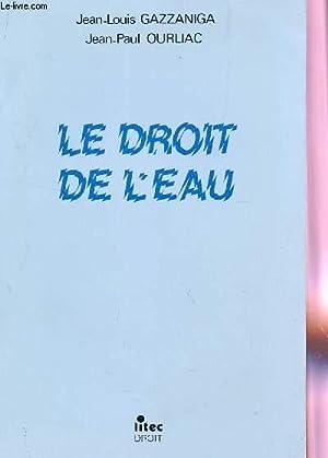LE DROIT DE L'EAU.: JEAN LOUIS GAZZANIGA / JEAN-PAUL OURLIAC