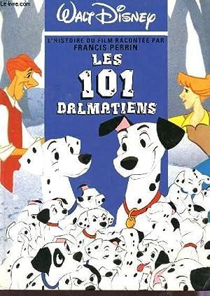 LES 101 DALMATIENS / L'HISTOIRE DU FILM RACONTE PAR FRANCIS PERRIN.: PERRIN FRANCIS / ...