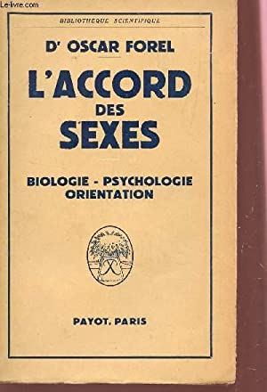 L'ACCORD DES SEXES / BIOLOGIE, PSYCHOLOGIE, ORIENTATION.: FOREL OSCAR (DOCTEUR)