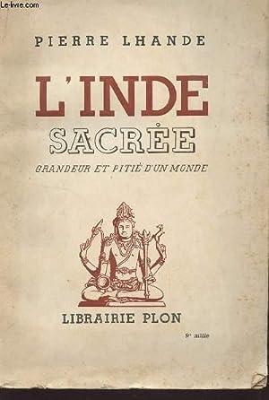 L'INDE SACREE, GRANDEUR ET PITIE D'UN MONDE.: LHANDE PIERRE