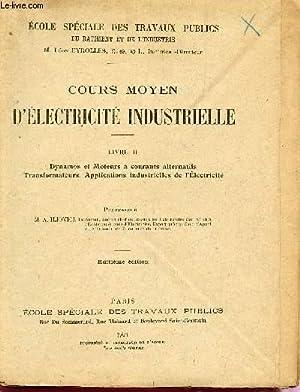 COURS D'ELECTRICITE INDUSTRIELLE / LIVRE II : DYNAMOS ET MOTEURS A COURANTS ALTERNATIFS - ...