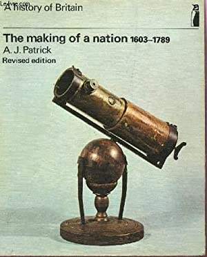 "THE MAKING OF A NATION /COLLECTION ""A HISTORY OF BRITAIN"".: A.J. PATRICK"