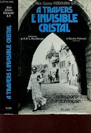 A TRAVERS L'INVISIBLE CRISTAL - CONFESSIONS D'UN: ALEX CESLAS RZEWUSKI,